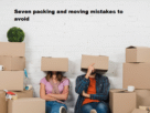 Seven packing and moving mistakes to avoid